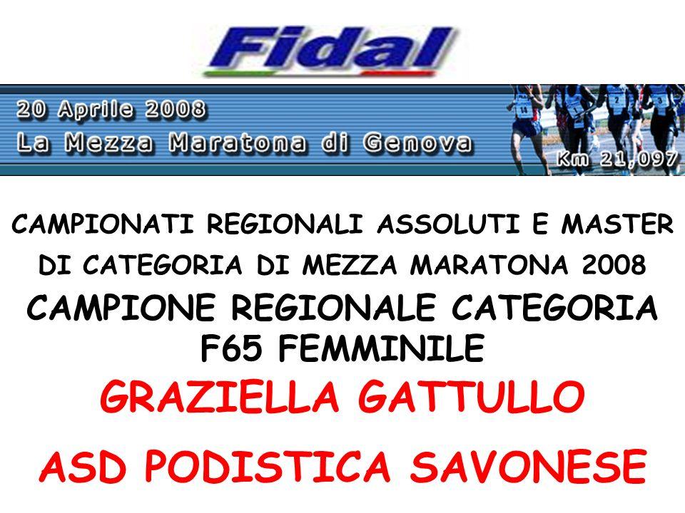 CAMPIONATI REGIONALI ASSOLUTI E MASTER DI CATEGORIA DI MEZZA MARATONA 2008 CAMPIONE REGIONALE CATEGORIA F65 FEMMINILE GRAZIELLA GATTULLO ASD PODISTICA SAVONESE