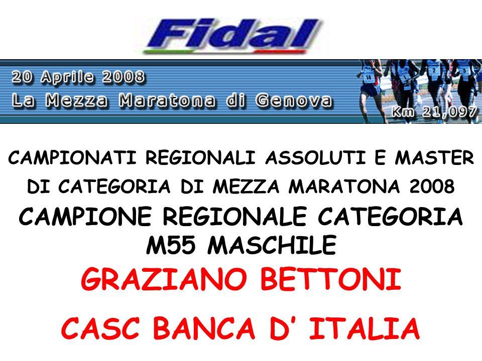 CAMPIONATI REGIONALI ASSOLUTI E MASTER DI CATEGORIA DI MEZZA MARATONA 2008 CAMPIONE REGIONALE CATEGORIA M55 MASCHILE GRAZIANO BETTONI CASC BANCA D ITALIA