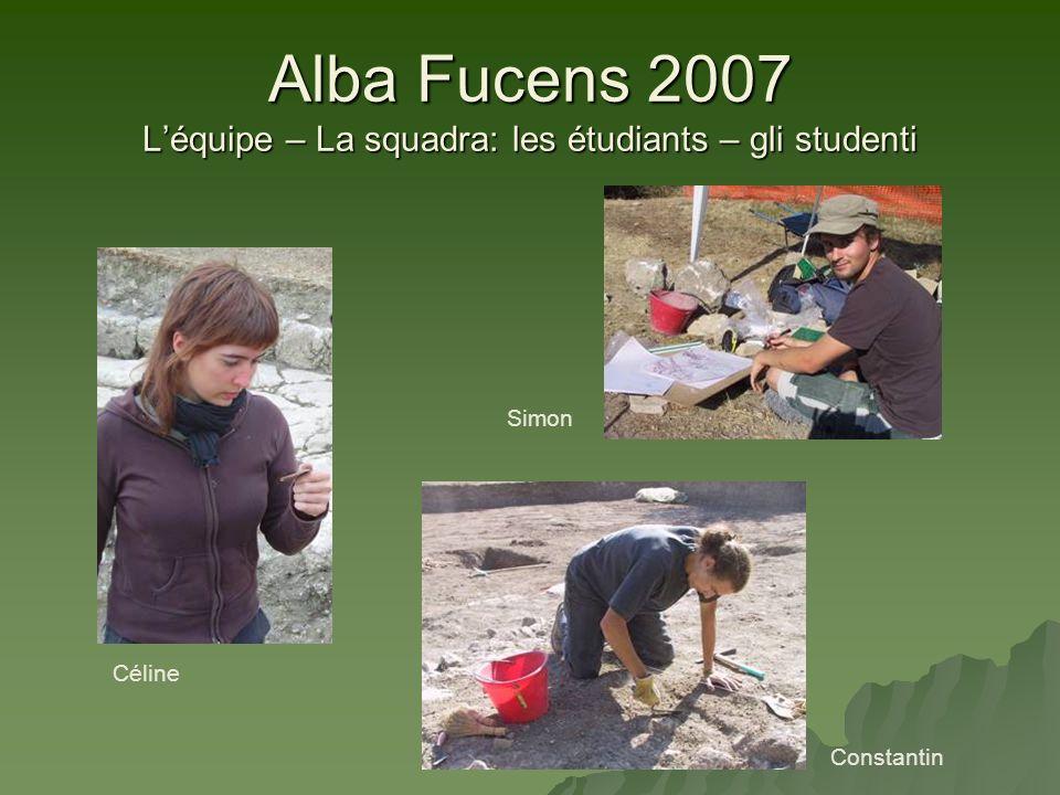 Alba Fucens 2007 Léquipe – La squadra: les étudiants – gli studenti Céline Simon Constantin