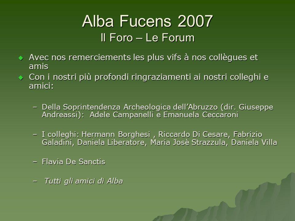 Alba Fucens 2007 Il Foro – Le Forum Avec nos remerciements les plus vifs à nos collègues et amis Avec nos remerciements les plus vifs à nos collègues