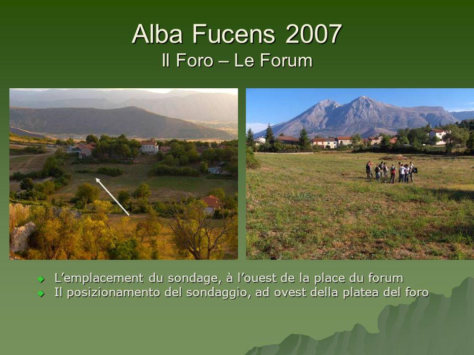 Alba Fucens 2007 Il Foro – Le Forum Lemplacement du sondage, à louest de la place du forum Lemplacement du sondage, à louest de la place du forum Il p