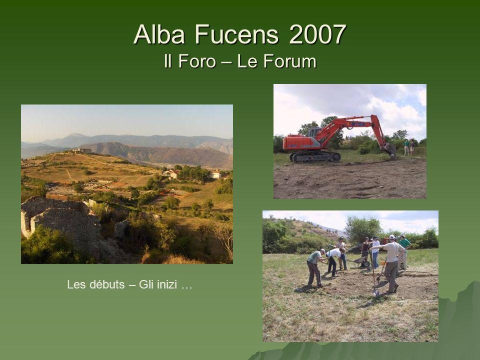 Alba Fucens 2007 Il Foro – Le Forum Les débuts – Gli inizi …