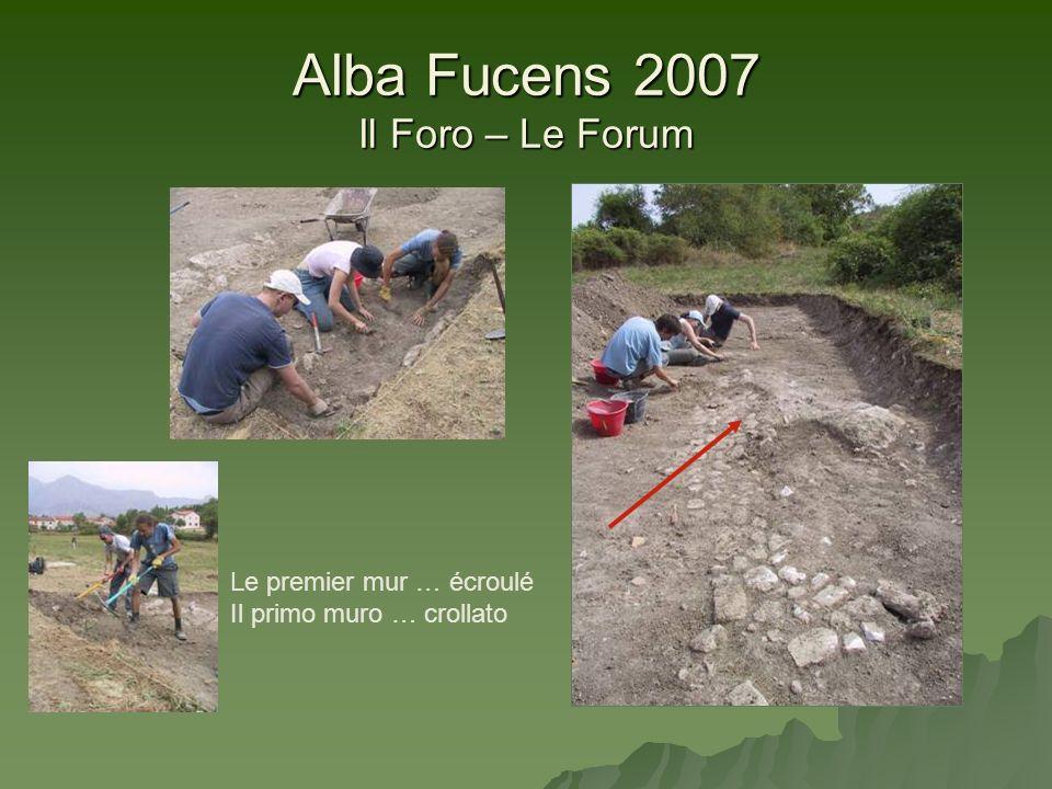 Alba Fucens 2007 Il Foro – Le Forum Le premier mur … écroulé Il primo muro … crollato