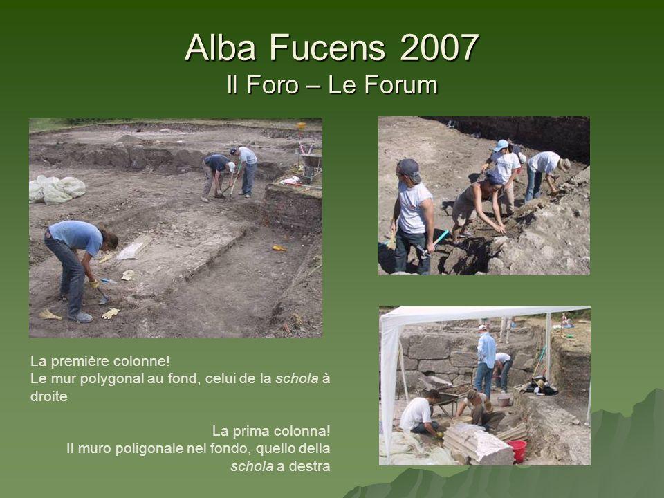 Alba Fucens 2007 Il Foro – Le Forum La première colonne! Le mur polygonal au fond, celui de la schola à droite La prima colonna! Il muro poligonale ne