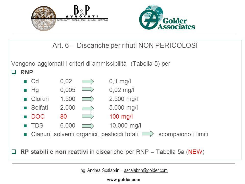 Ing. Andrea Scalabrin – ascalabrin@golder.com www.golder.com Art. 6 - Discariche per rifiuti NON PERICOLOSI Vengono aggiornati i criteri di ammissibil