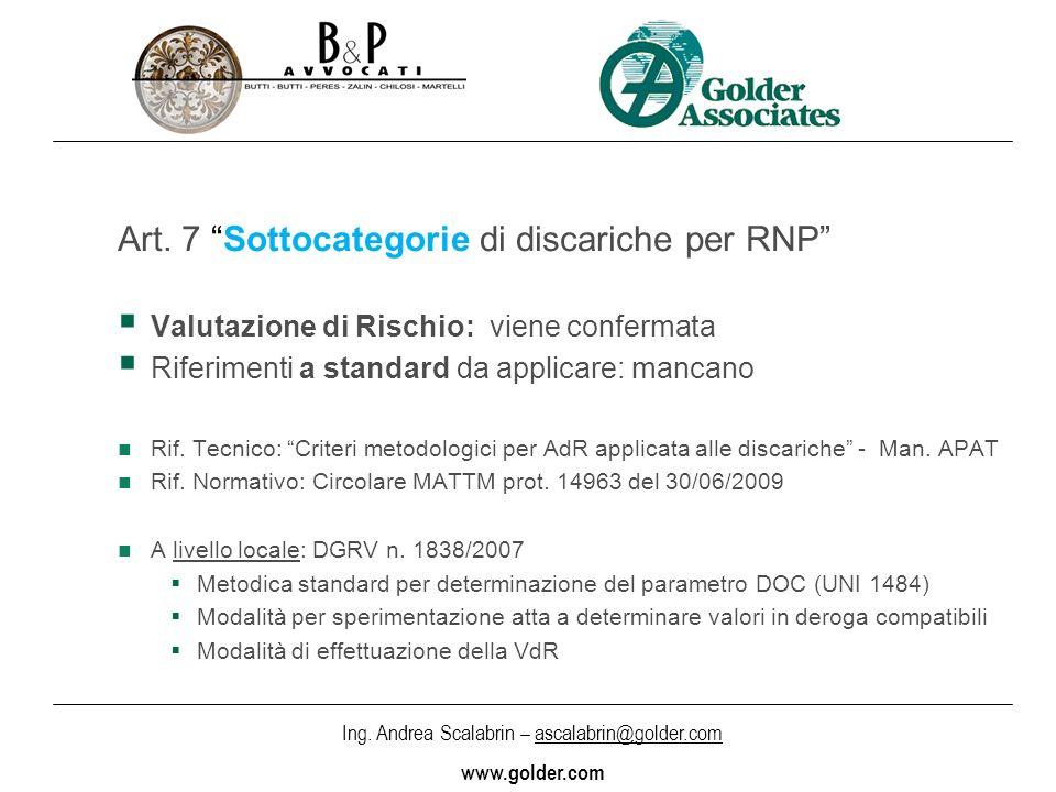 Ing. Andrea Scalabrin – ascalabrin@golder.com www.golder.com Art. 7 Sottocategorie di discariche per RNP Valutazione di Rischio: viene confermata Rife