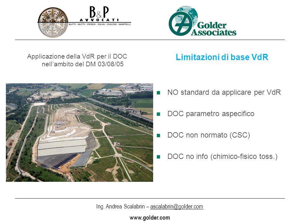 Ing. Andrea Scalabrin – ascalabrin@golder.com www.golder.com Applicazione della VdR per il DOC nellambito del DM 03/08/05 Limitazioni di base VdR NO s