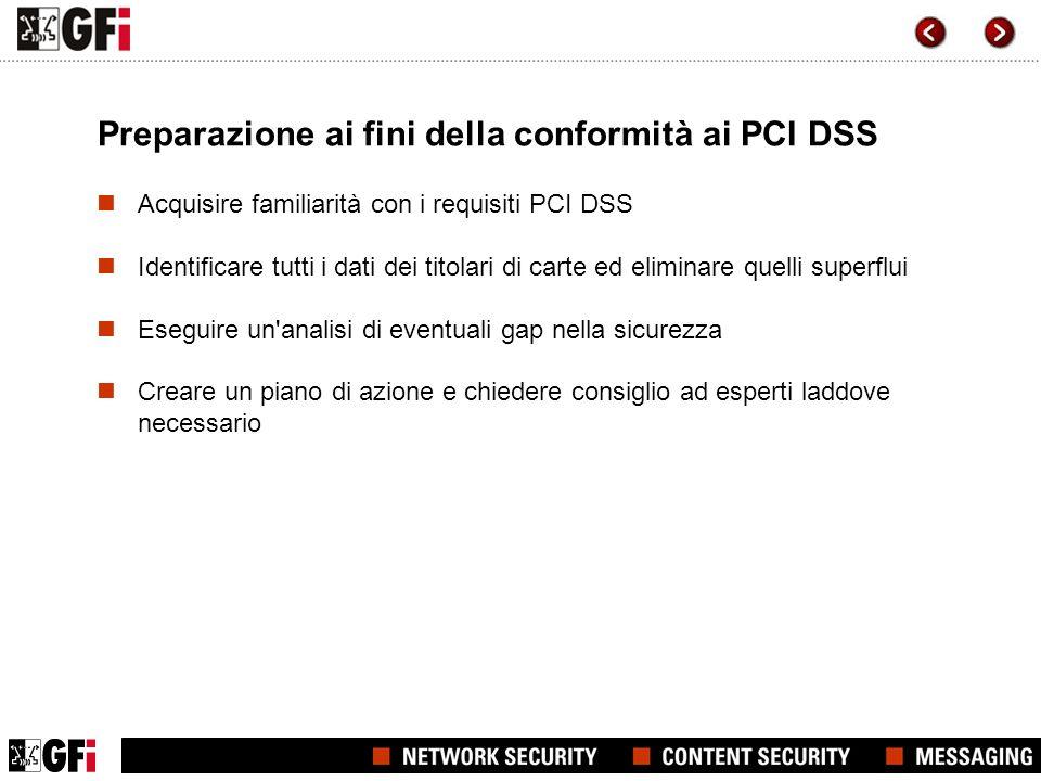 Preparazione ai fini della conformità ai PCI DSS Acquisire familiarità con i requisiti PCI DSS Identificare tutti i dati dei titolari di carte ed elim