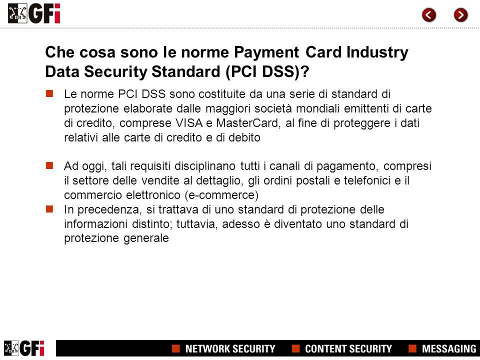 Che cosa sono le norme Payment Card Industry Data Security Standard (PCI DSS)? Le norme PCI DSS sono costituite da una serie di standard di protezione
