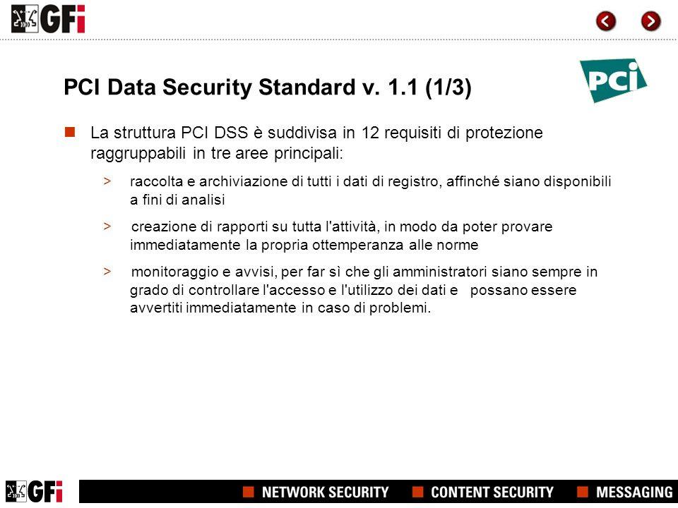 PCI Data Security Standard v. 1.1 (1/3) La struttura PCI DSS è suddivisa in 12 requisiti di protezione raggruppabili in tre aree principali: >raccolta