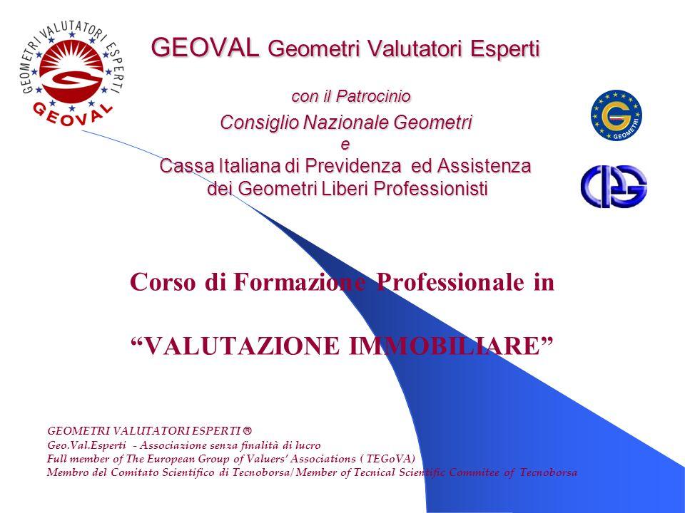 GEOVAL Geometri Valutatori Esperti con il Patrocinio Consiglio Nazionale Geometri e Cassa Italiana di Previdenza ed Assistenza dei Geometri Liberi Pro