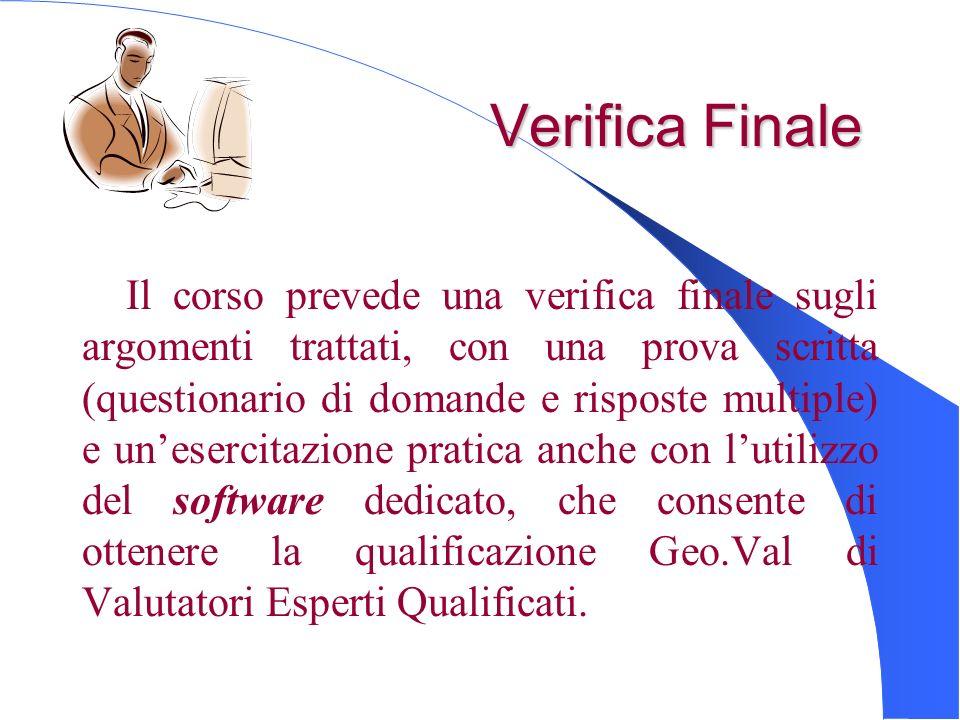 Verifica Finale Il corso prevede una verifica finale sugli argomenti trattati, con una prova scritta (questionario di domande e risposte multiple) e u