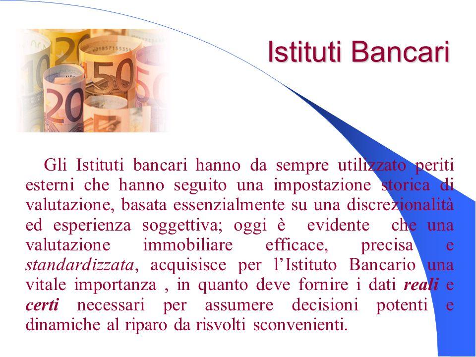 Istituti Bancari Istituti Bancari Gli Istituti bancari hanno da sempre utilizzato periti esterni che hanno seguito una impostazione storica di valutaz