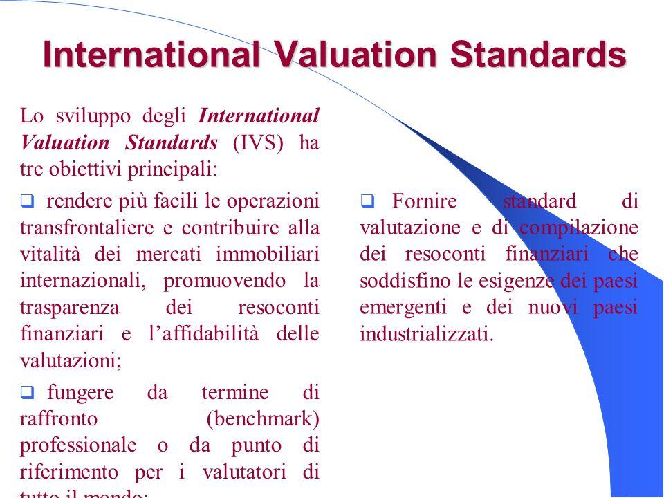 International Valuation Standards Lo sviluppo degli International Valuation Standards (IVS) ha tre obiettivi principali: rendere più facili le operazi