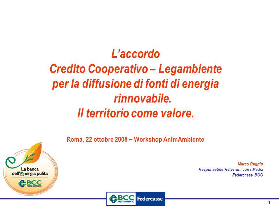 1 Laccordo Credito Cooperativo – Legambiente per la diffusione di fonti di energia rinnovabile. Il territorio come valore. Roma, 22 ottobre 2008 – Wor