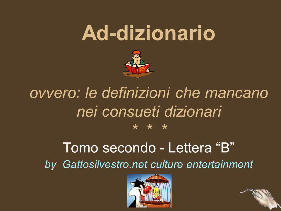 Ad-dizionario ovvero: le definizioni che mancano nei consueti dizionari * * * Tomo secondo - Lettera B by Gattosilvestro.net culture entertainment
