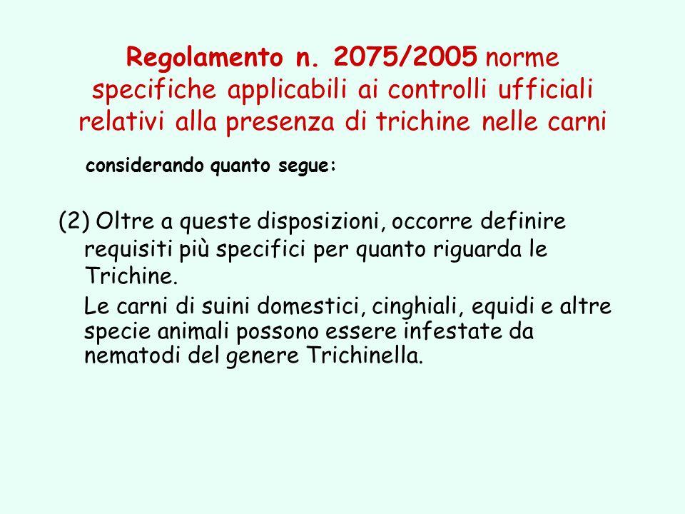 Regolamento n. 2075/2005 norme specifiche applicabili ai controlli ufficiali relativi alla presenza di trichine nelle carni considerando quanto segue: