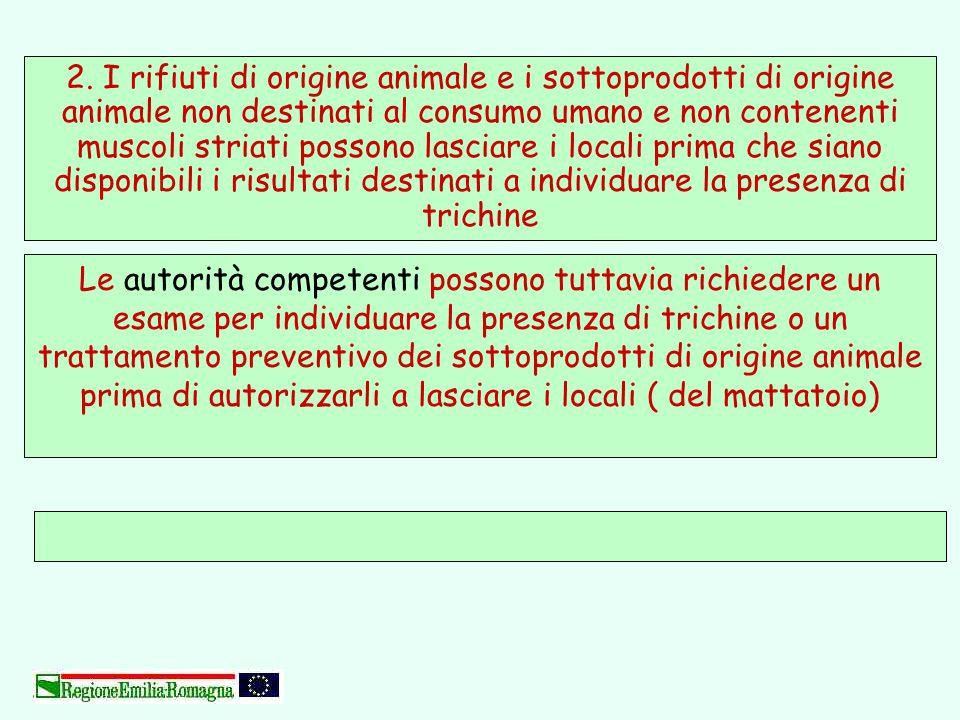 2. I rifiuti di origine animale e i sottoprodotti di origine animale non destinati al consumo umano e non contenenti muscoli striati possono lasciare