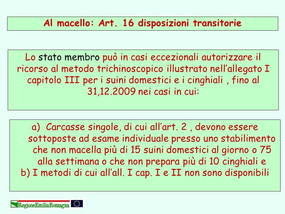 Al macello: Art. 16 disposizioni transitorie a)Carcasse singole, di cui allart. 2, devono essere sottoposte ad esame individuale presso uno stabilimen