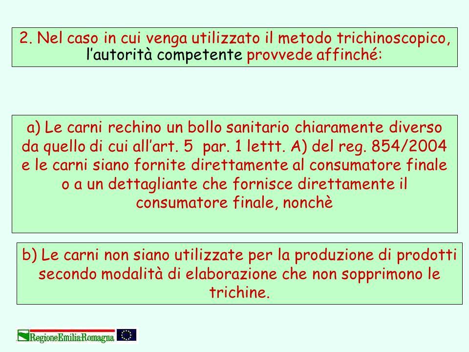 2. Nel caso in cui venga utilizzato il metodo trichinoscopico, lautorità competente provvede affinché: b) Le carni non siano utilizzate per la produzi