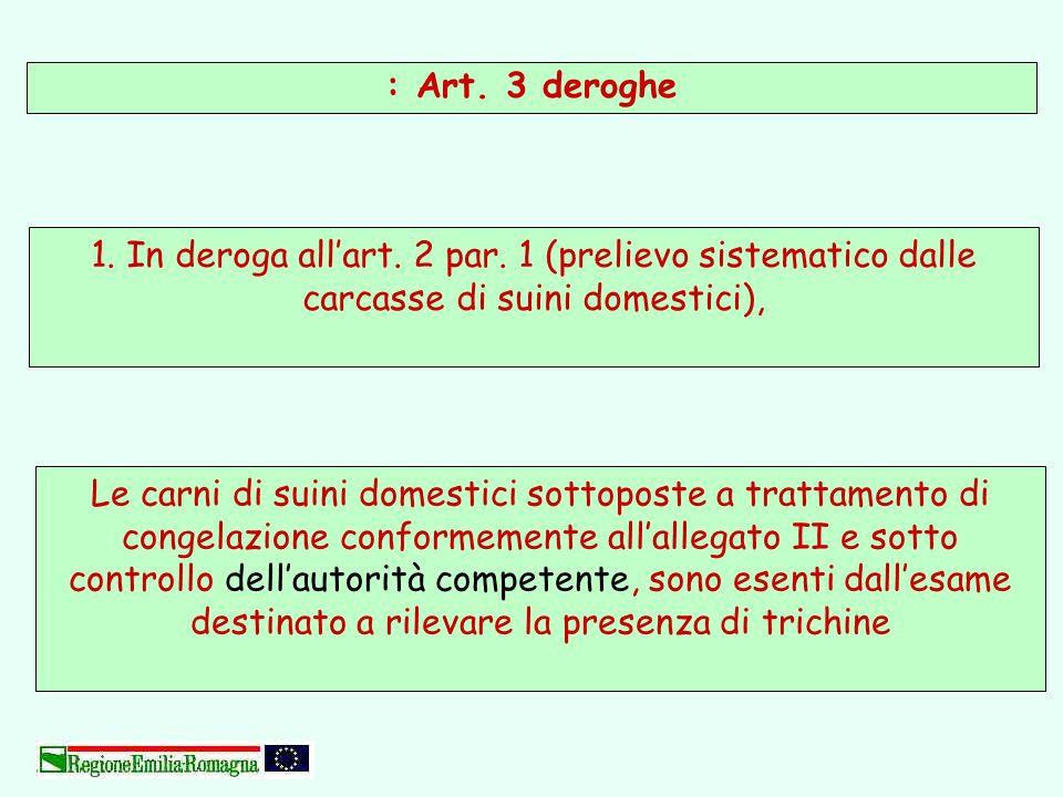 : Art. 3 deroghe Le carni di suini domestici sottoposte a trattamento di congelazione conformemente allallegato II e sotto controllo dellautorità comp