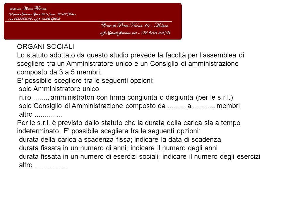 ORGANI SOCIALI Lo statuto adottato da questo studio prevede la facoltà per l'assemblea di scegliere tra un Amministratore unico e un Consiglio di ammi