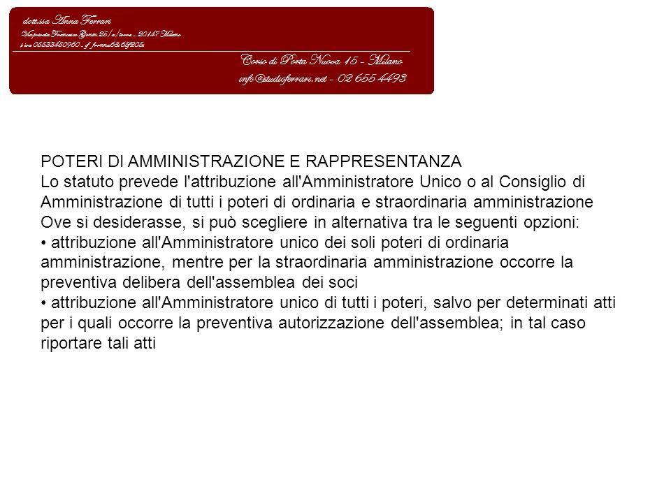 POTERI DI AMMINISTRAZIONE E RAPPRESENTANZA Lo statuto prevede l'attribuzione all'Amministratore Unico o al Consiglio di Amministrazione di tutti i pot