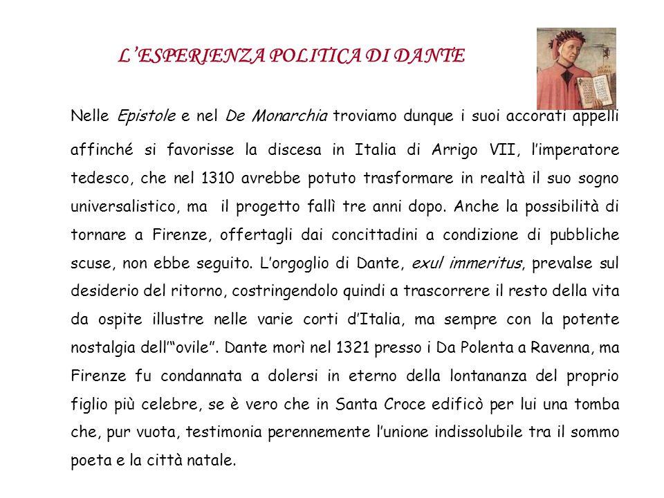Nelle Epistole e nel De Monarchia troviamo dunque i suoi accorati appelli affinché si favorisse la discesa in Italia di Arrigo VII, limperatore tedesc