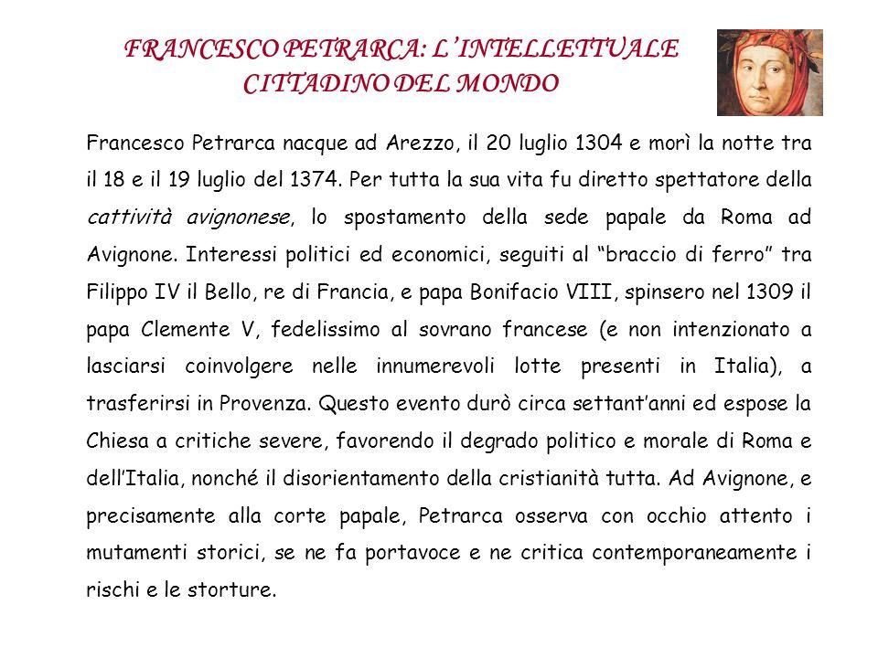 Francesco Petrarca nacque ad Arezzo, il 20 luglio 1304 e morì la notte tra il 18 e il 19 luglio del 1374. Per tutta la sua vita fu diretto spettatore
