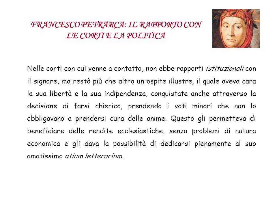 FRANCESCO PETRARCA: IL RAPPORTO CON LE CORTI E LA POLITICA Nelle corti con cui venne a contatto, non ebbe rapporti istituzionali con il signore, ma re