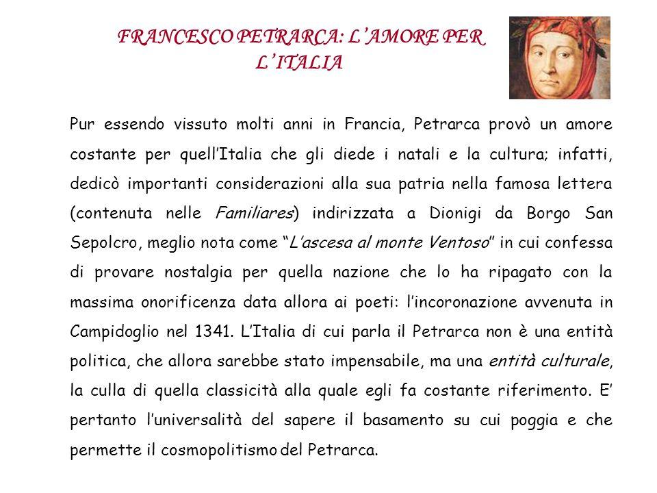 FRANCESCO PETRARCA: LAMORE PER LITALIA Pur essendo vissuto molti anni in Francia, Petrarca provò un amore costante per quellItalia che gli diede i nat