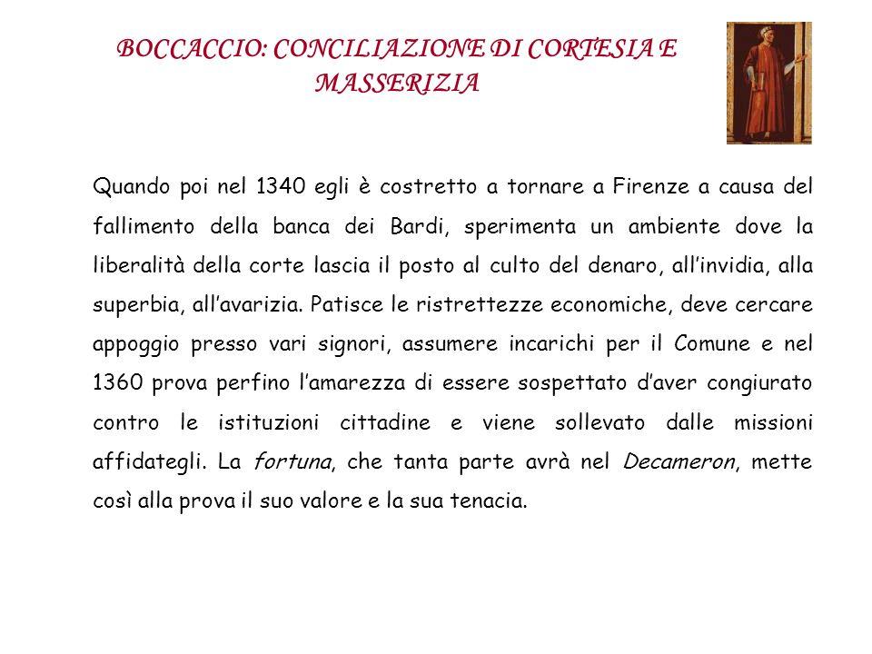 BOCCACCIO: CONCILIAZIONE DI CORTESIA E MASSERIZIA Quando poi nel 1340 egli è costretto a tornare a Firenze a causa del fallimento della banca dei Bard