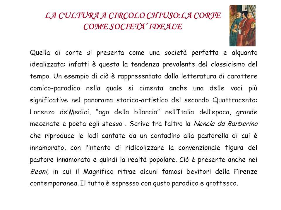 LA CULTURA A CIRCOLO CHIUSO:LA CORTE COME SOCIETA IDEALE Quella di corte si presenta come una società perfetta e alquanto idealizzata: infatti è quest
