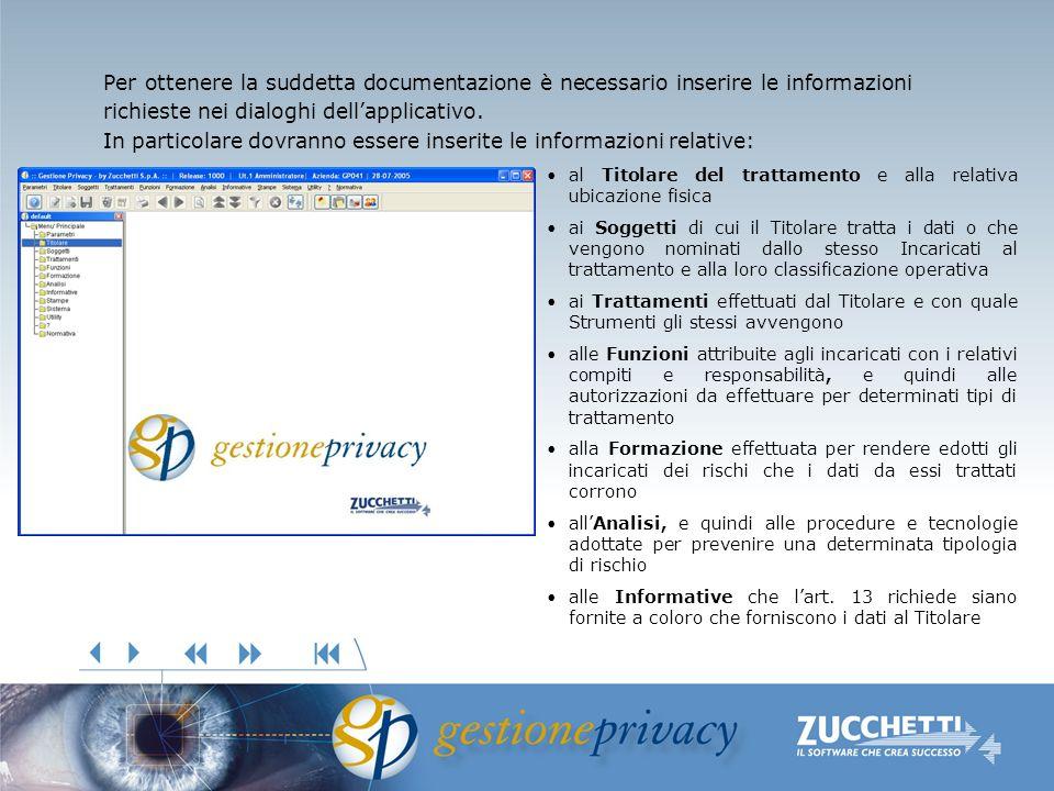 Per ottenere la suddetta documentazione è necessario inserire le informazioni richieste nei dialoghi dellapplicativo. In particolare dovranno essere i