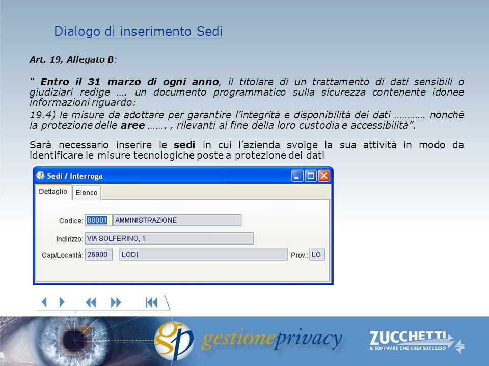Dialogo di inserimento Sedi Dialogo di inserimento Sedi Art. 19, Allegato B: Entro il 31 marzo di ogni anno, il titolare di un trattamento di dati sen