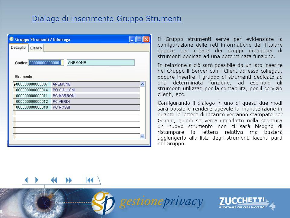 Dialogo di inserimento Gruppo Strumenti Dialogo di inserimento Gruppo Strumenti Il Gruppo strumenti serve per evidenziare la configurazione delle reti informatiche del Titolare oppure per creare dei gruppi omogenei di strumenti dedicati ad una determinata funzione.