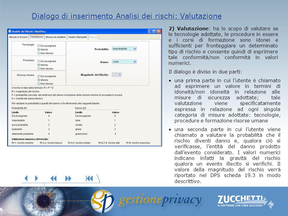 Dialogo di inserimento Analisi dei rischi: Valutazione Dialogo di inserimento Analisi dei rischi: Valutazione 2) Valutazione: ha lo scopo di valutare
