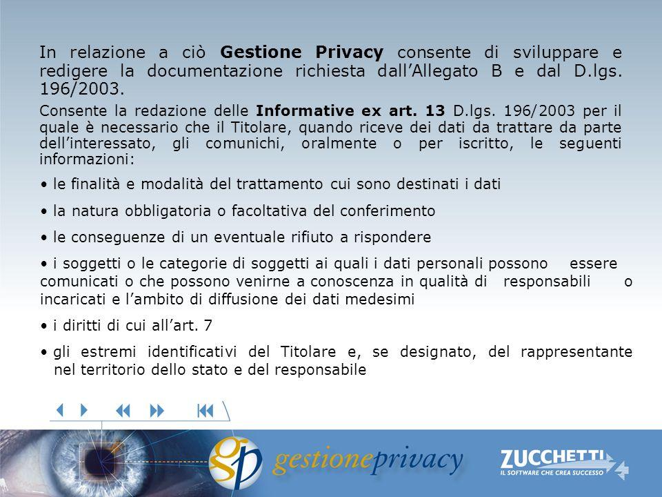 In relazione a ciò Gestione Privacy consente di sviluppare e redigere la documentazione richiesta dallAllegato B e dal D.lgs. 196/2003. Consente la re