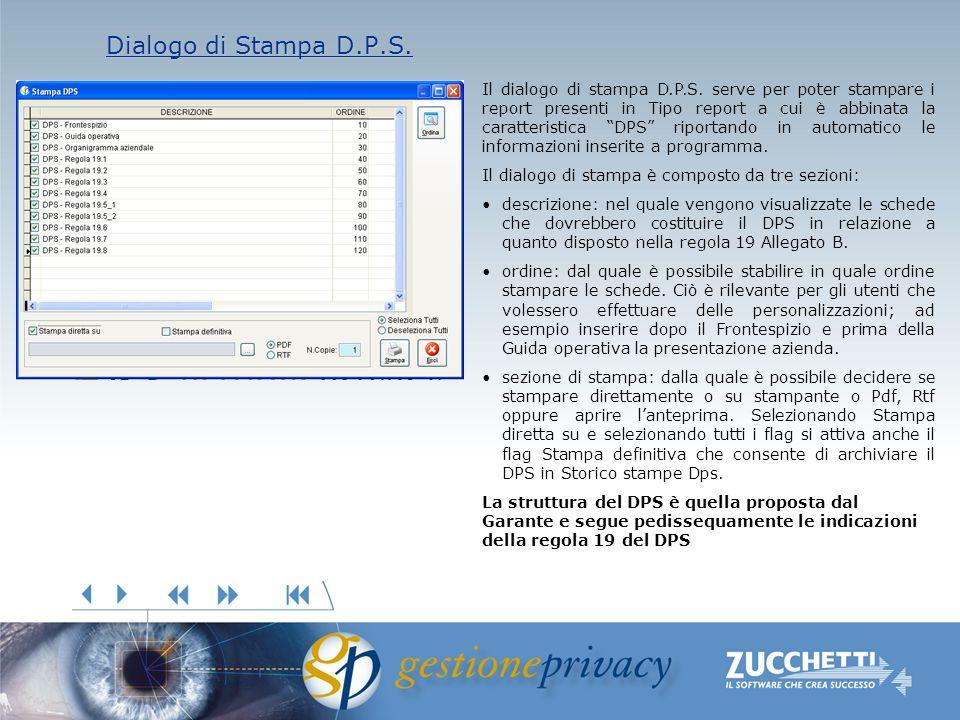 Dialogo di Stampa D.P.S. Dialogo di Stampa D.P.S. Il dialogo di stampa D.P.S. serve per poter stampare i report presenti in Tipo report a cui è abbina