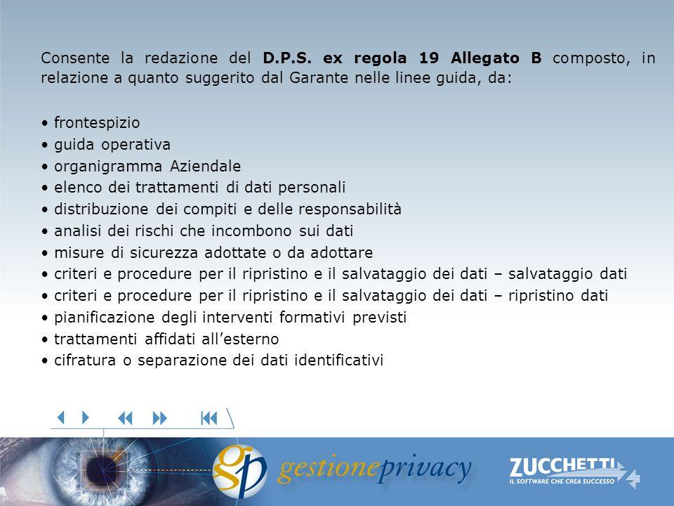 Consente la redazione del D.P.S. ex regola 19 Allegato B composto, in relazione a quanto suggerito dal Garante nelle linee guida, da: frontespizio gui