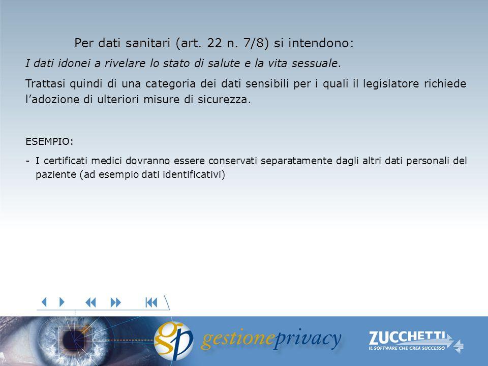 dati sanitari (art. 22 n. 7/8) Per dati sanitari (art. 22 n. 7/8) si intendono: I dati idonei a rivelare lo stato di salute e la vita sessuale. Tratta