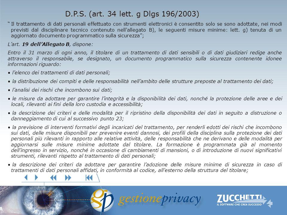 D.P.S. (art. 34 lett. g Dlgs 196/2003) Il trattamento di dati personali effettuato con strumenti elettronici è consentito solo se sono adottate, nei m