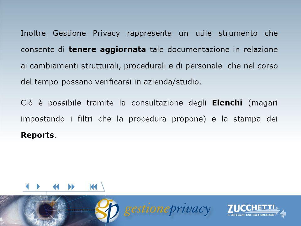 Inoltre Gestione Privacy rappresenta un utile strumento che consente di tenere aggiornata tale documentazione in relazione ai cambiamenti strutturali, procedurali e di personale che nel corso del tempo possano verificarsi in azienda/studio.