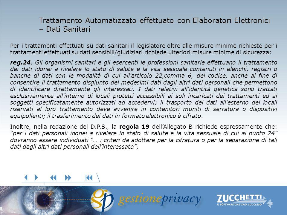 Trattamento Automatizzato effettuato con Elaboratori Elettronici – Dati Sanitari Per i trattamenti effettuati su dati sanitari il legislatore oltre alle misure minime richieste per i trattamenti effettuati su dati sensibili/giudiziari richiede ulteriori misure minime di sicurezza: reg.24.
