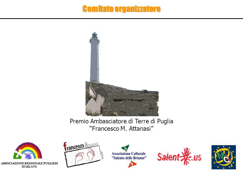 ASSOCIAZIONE REGIONALE PUGLIESI DI MILANO Comitato organizzatore Premio Ambasciatore di Terre di Puglia Francesco M. Attanasi
