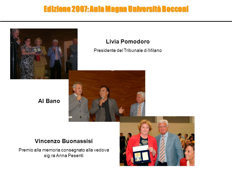 Edizione 2007: Aula Magna Università Bocconi Livia Pomodoro Presidente del Tribunale di Milano Al Bano Vincenzo Buonassisi Premio alla memoria consegn