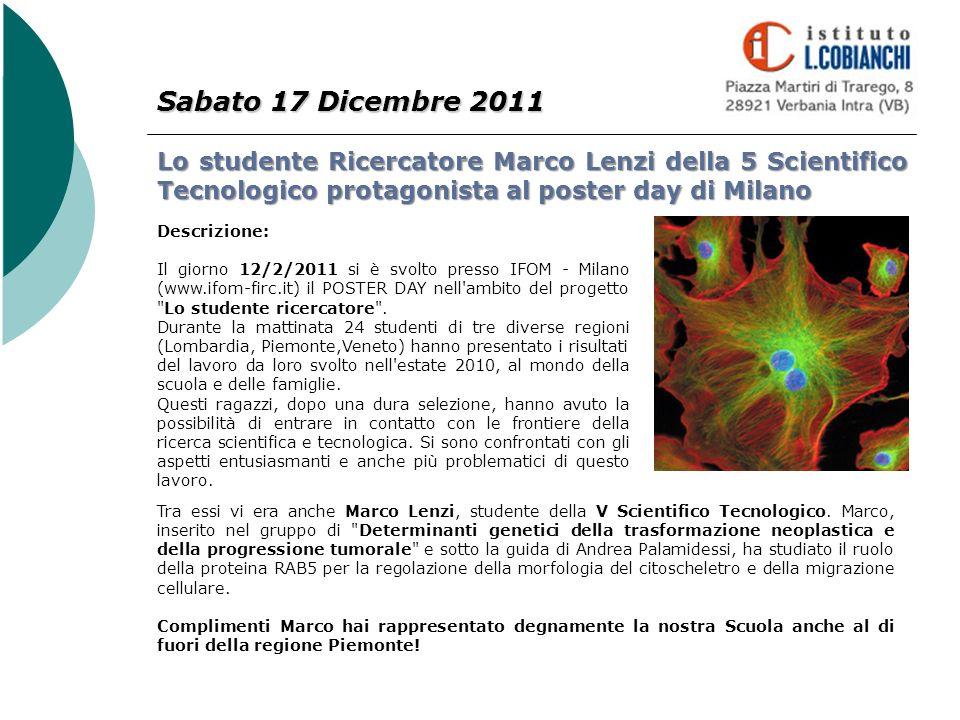 Sabato 17 Dicembre 2011 Lo studente Ricercatore Marco Lenzi della 5 Scientifico Tecnologico protagonista al poster day di Milano Descrizione: Il giorn