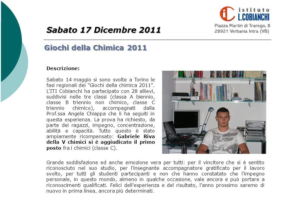 Sabato 17 Dicembre 2011 Giochi della Chimica 2011 Descrizione: Sabato 14 maggio si sono svolte a Torino le fasi regionali dei