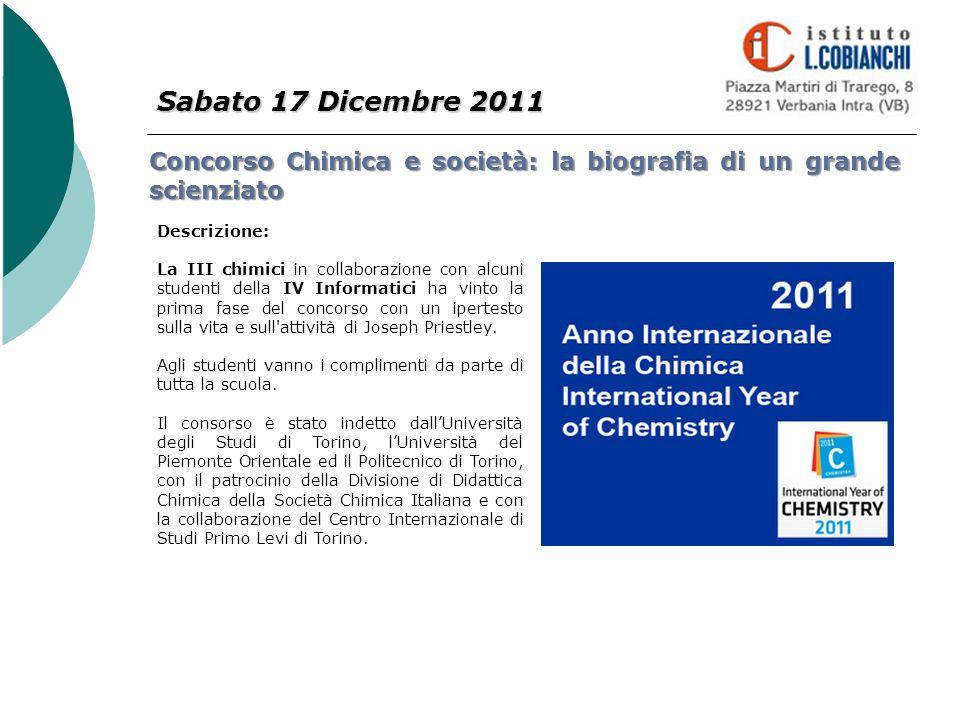 Sabato 17 Dicembre 2011 Concorso Chimica e società: la biografia di un grande scienziato Descrizione: La III chimici in collaborazione con alcuni stud