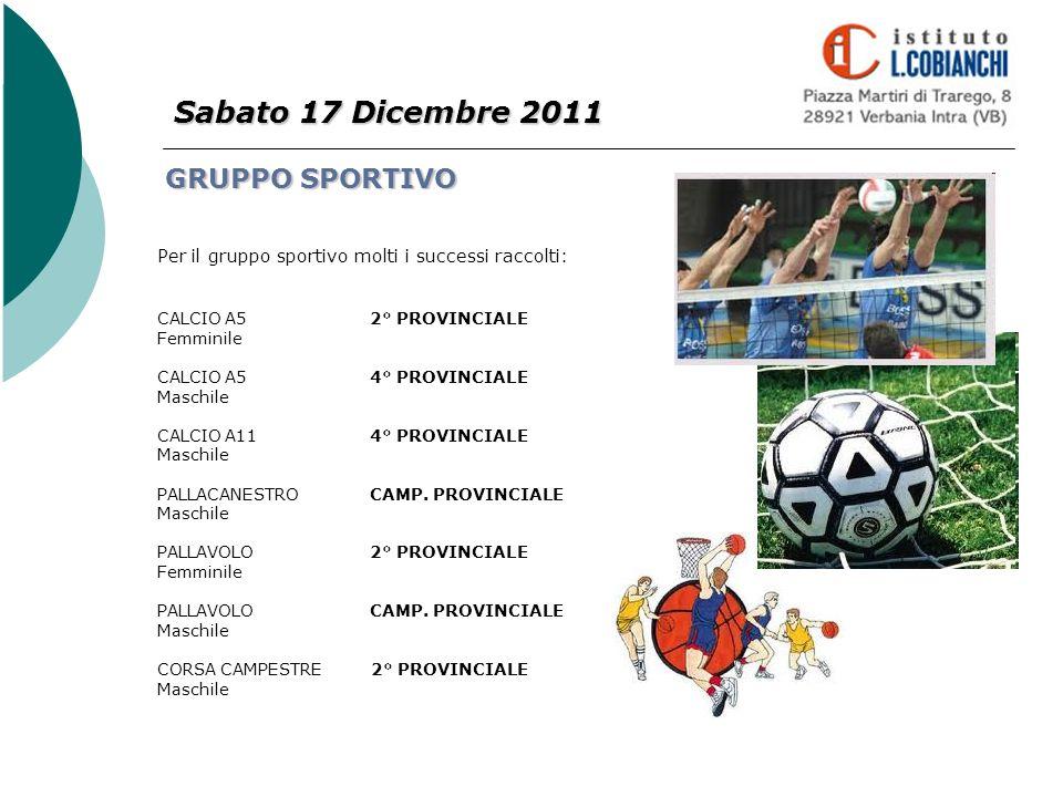 Sabato 17 Dicembre 2011 GRUPPO SPORTIVO Per il gruppo sportivo molti i successi raccolti: CALCIO A5 2° PROVINCIALE Femminile CALCIO A5 4° PROVINCIALE